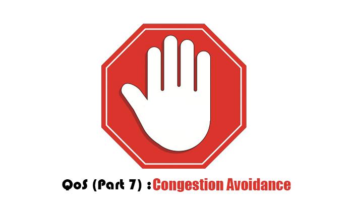 آشنایی با QoS – بخش هفتم (Congestion Avoidance) - قسمت نهایی