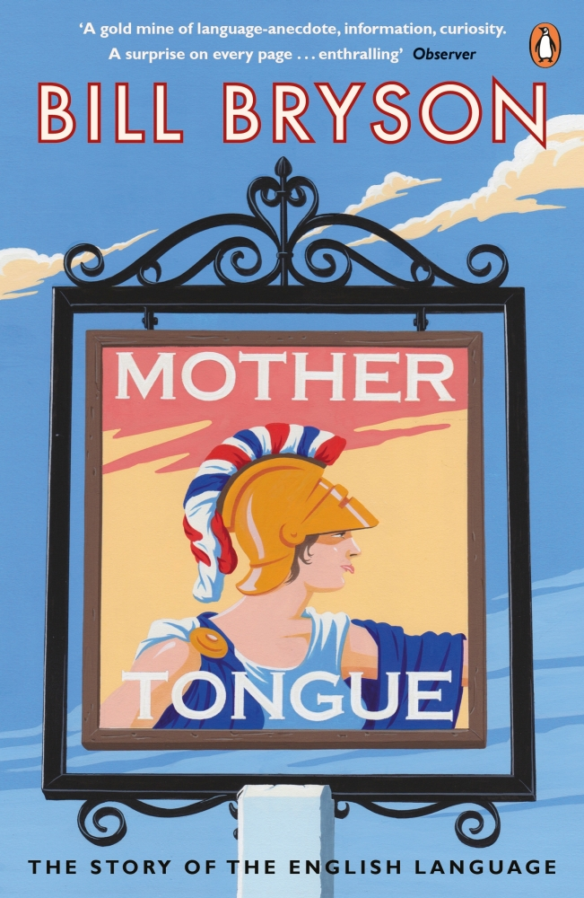 Mother Tongue: The Story of the English Language, Bill Bryson