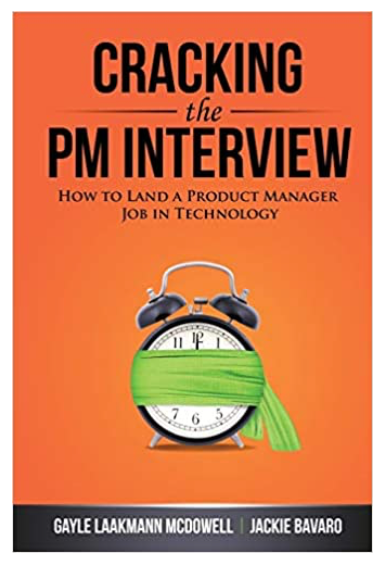 Cracking the PM Interview: How to Land a Product Manager Job in Technology (Cracking the Interview & Career)