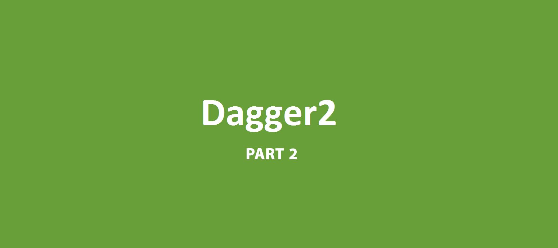 Dagger 2 ___ Part 2