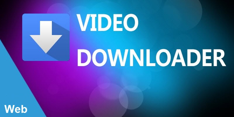 ۵ ابزار دانلود ویدیوهای آنلاین از هر سایتی