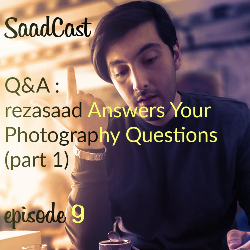سوالات عکاسی شما توسط رضاصاد پاسخ داده شد . پادکست عکاسی صادکست 9