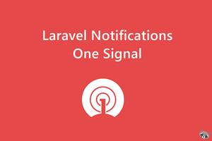 ارسال نوتیفیکیشن با استفاده از وان سیگنال در لاراول - ۰
