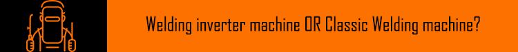Welding inverter machine OR Classic Welding machine?