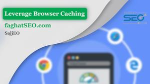 چگونگی فعال کردن Leverage Browser Caching و افزایش سرعت سایت