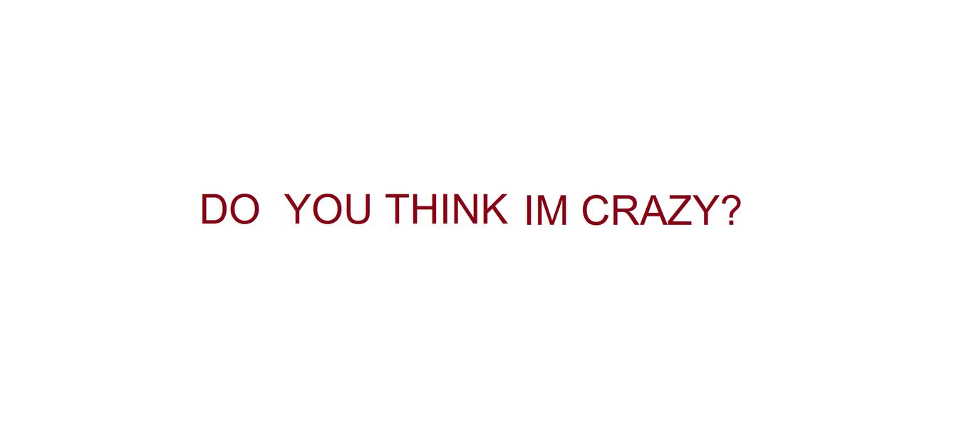 آیا شما هم فکر می کنید من دیوونه ام؟!