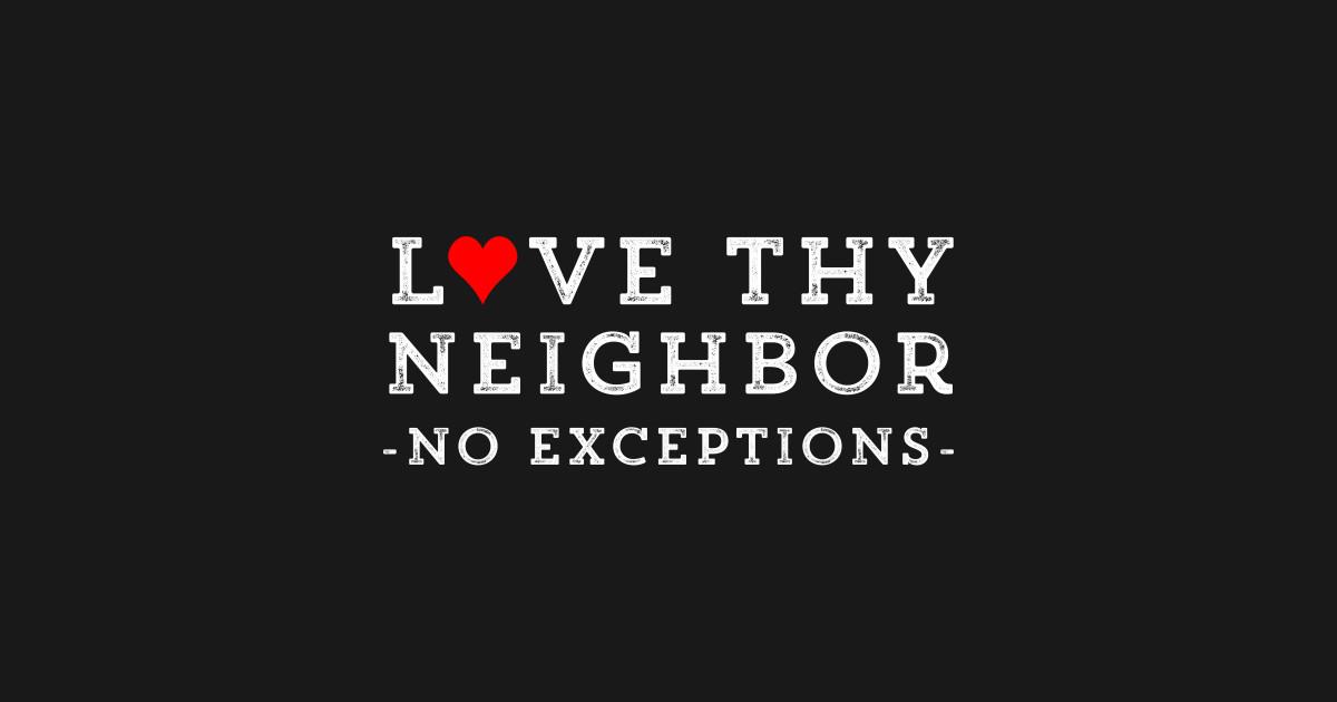 زیرا تمامی شریعت در یک حکم خلاصه میشود:« همسایه ات را چون جان خودت دوست بدار!»