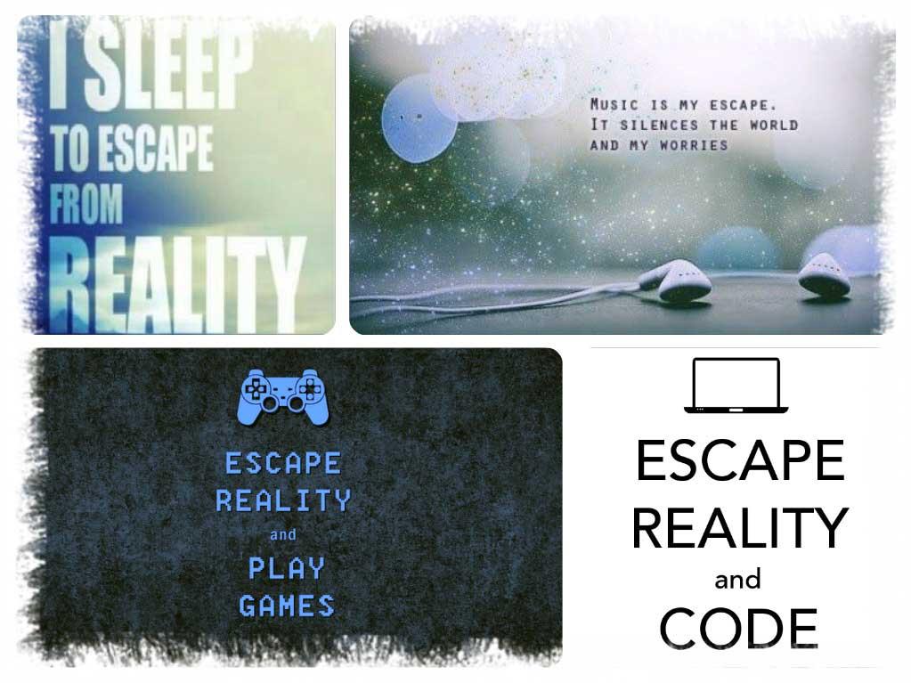 خواب، موزیک، بازی، برنامه نویسی و… برای فرار از واقعیت (فرار از زندگی)