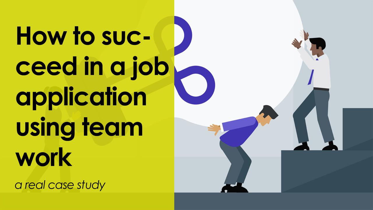 Job Application + Team work = Success!  -a real case study