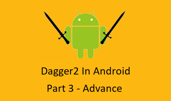 Dagger2 In Android - Part 3 - Advance