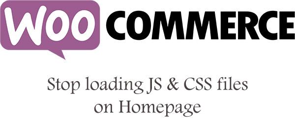 جلوگیری از لود شدن فایلهای JS و CSS ووکامرس در صفحه اصلی وب سایت وردپرس