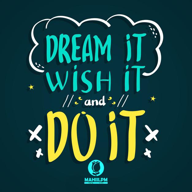 خیال پردازی کن، آرزو کن و انجامش بده!